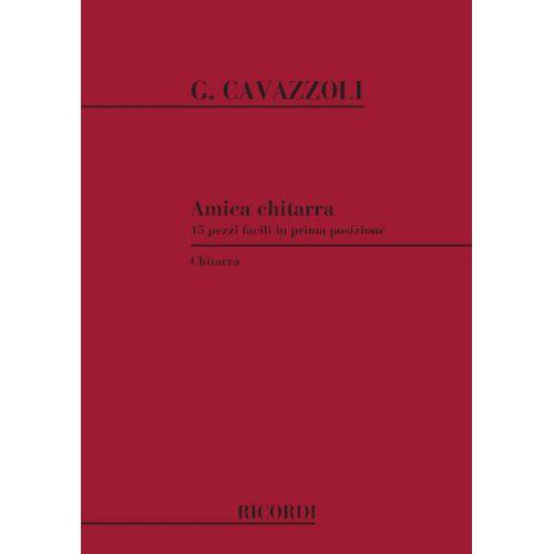 RICORDI CAVAZZOLI G. - AMICA CHITARRA - 15 PEZZI FACILI IN PRIMA POSIZIONE - GUITARE