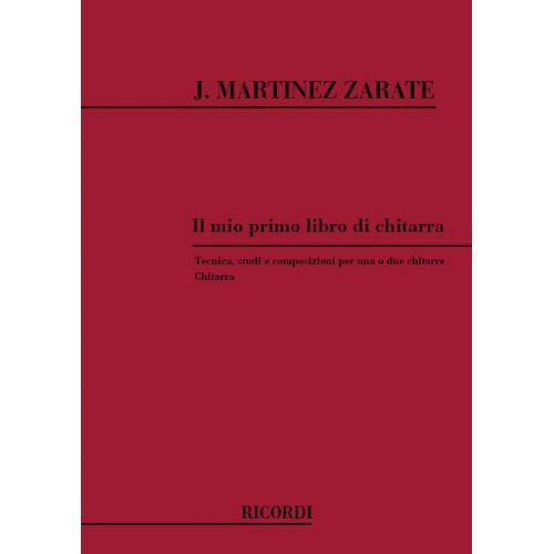 RICORDI MARTINEZ ZARATE J. - MIO PRIMO LIBRO DI CHITARRA TECNICA STUDI E COMPOSIZIONI - GUITARE