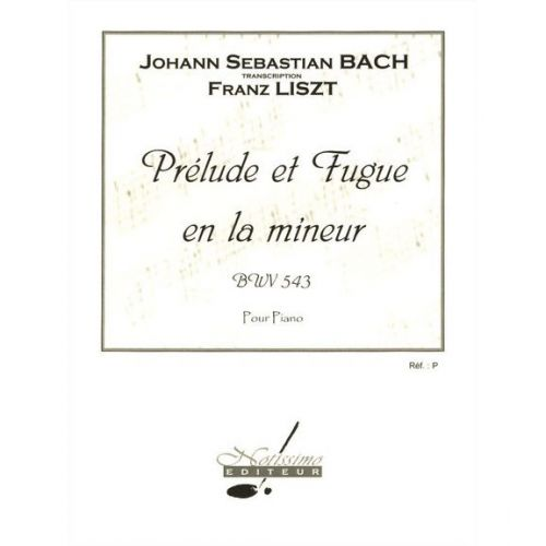 NOTISSIMO EDITEUR BACH J.S. - PRELUDE ET FUGUE EN LA MIN. BWV 543 - PIANO