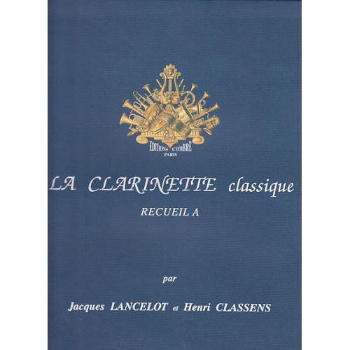 COMBRE LANCELOT CLASSENS - LA CLARINETTE CLASSIQUE RECUEIL A