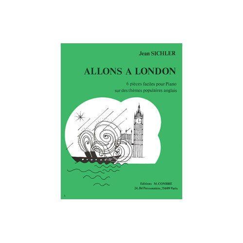 COMBRE SICHLER JEAN - ALLONS A LONDON (6 PIECES FACILES SUR DES THEMES POPULAIRES ANGLAIS) - PIANO