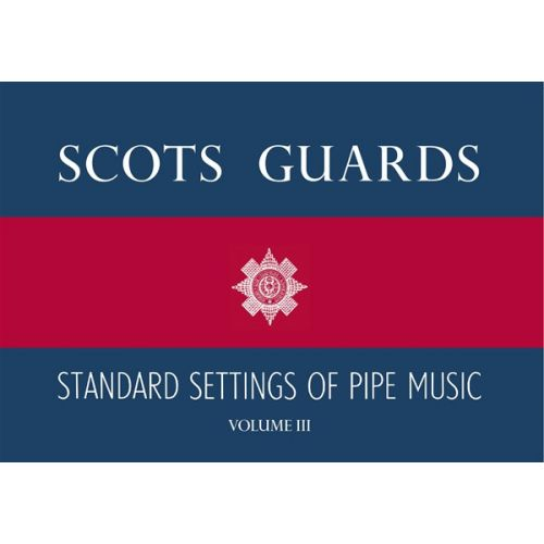 MUSIC SALES SCOTS GUARDS STANDARD SETTINGS OF PIPE MUSIC - VOLUME III - BAGPIPE