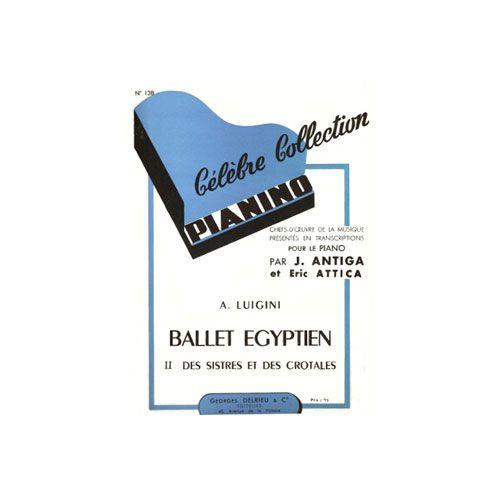 EDITION DELRIEU LUIGINI ALEXANDRE - BALLET EGYPTIEN N.2 : DES SISTRES - PIANINO 138 - PIANO