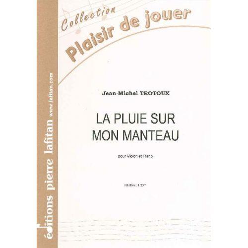 LAFITAN TROTOUX JEAN-MICHEL - LA PLUIE SUR MON MANTEAU - VIOLON ET PIANO