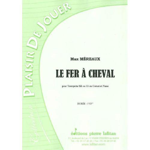 LAFITAN MEREAUX MAX - LE FER CHEVAL - TROMPETTE SIB OU UT, OU CORNET ET PIANO