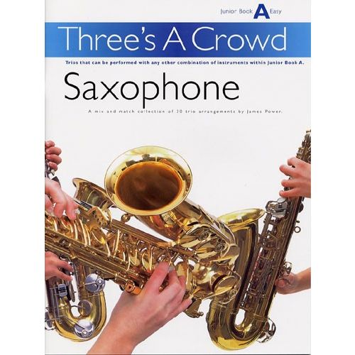 MUSIC SALES POWER JAMES - THREE'S A CROWD - JUNIOR BOOK A - SAXOPHONE - WIND ENSEMBLE