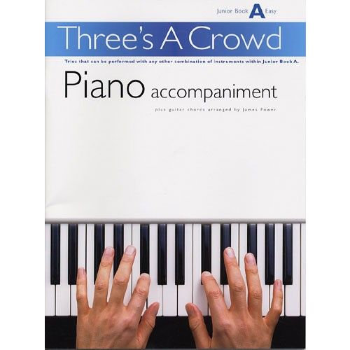 MUSIC SALES POWER THREE'S A CROWD PIANO ACCOMPANIMENT JUNIOR BOOK A - PIANO SOLO