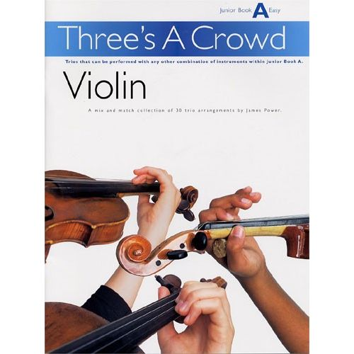 MUSIC SALES POWER THREE'S A CROWD VIOLIN JUNIOR BOOK A EASY - VIOLIN