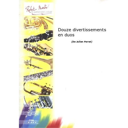 ROBERT MARTIN PORRET J. - DOUZE DIVERTISSEMENTS EN DUOS