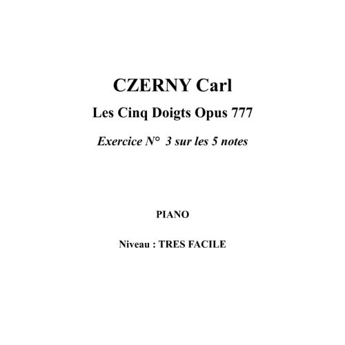 IPE MUSIC CZERNY CARL - LES CINQ DOIGTS OPUS 777 EXERCICE N° 3 SUR LES 5 NOTES - PIANO