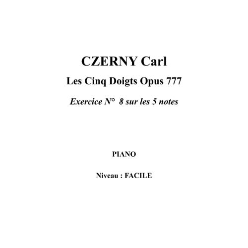 IPE MUSIC CZERNY CARL - LES CINQ DOIGTS OPUS 777 EXERCICE N° 8 SUR LES 5 NOTES - PIANO