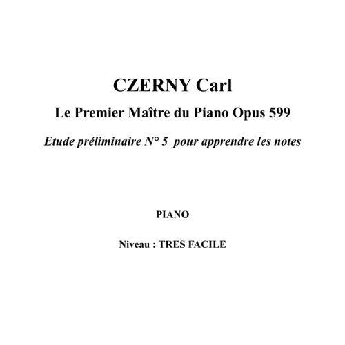 IPE MUSIC CZERNY CARL - LE PREMIER MAITRE DU PIANO OPUS 599 ETUDE PRELIMINAIRE N° 5 POUR APPRENDRE LES NOTES