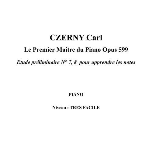 IPE MUSIC CZERNY CARL - LE PREMIER MAITRE DU PIANO OPUS 599 ETUDE PRELIMINAIRE N° 7, 8 POUR APPRENDRE LES NOT
