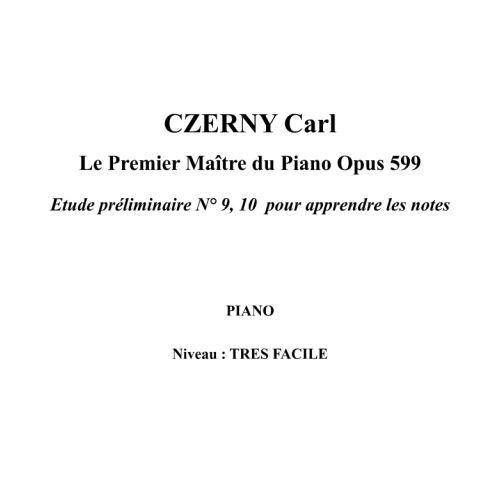IPE MUSIC CZERNY CARL - LE PREMIER MAITRE DU PIANO OPUS 599 ETUDE PRELIMINAIRE N° 9, 10 POUR APPRENDRE LES NO