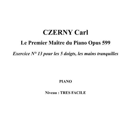 IPE MUSIC CZERNY CARL - LE PREMIER MAITRE DU PIANO OPUS 599 EXERCICE N° 13 POUR LES 5 DOIGTS, LES MAINS TRANQU