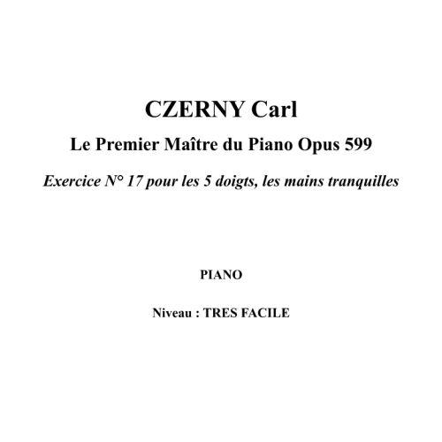 IPE MUSIC CZERNY CARL - LE PREMIER MAITRE DU PIANO OPUS 599 EXERCICE N° 17 POUR LES 5 DOIGTS, LES MAINS TRANQU