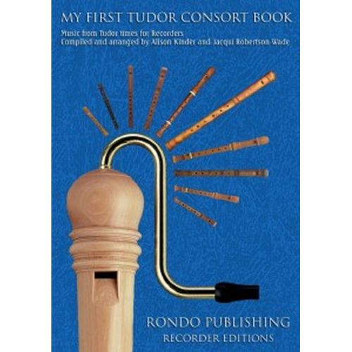 RONDO PUBLISHING MY FIRST TUDOR CONSORT BOOK - 4 RECORDERS