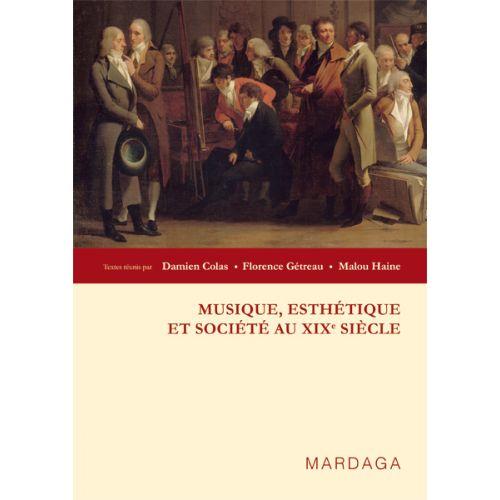 EDITIONS MARDAGA COLAS D. , GETREAU F. , HAINE M. - MUSIQUE, ESTHETIQUE ET SOCIETE AU XIXEME SIECLE