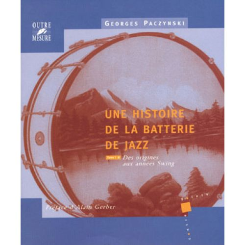 OUTRE MESURE PACZYNSKI G. - HISTOIRE DE LA BATTERIE DE JAZZ TOME.1