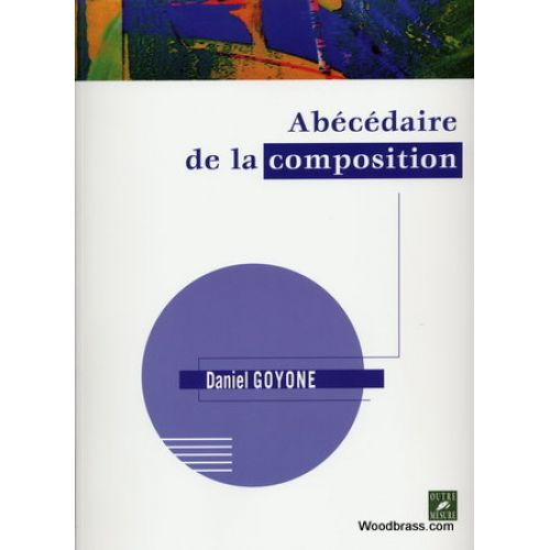 OUTRE MESURE GOYONE DANIEL - ABECEDAIRE DE LA COMPOSITION