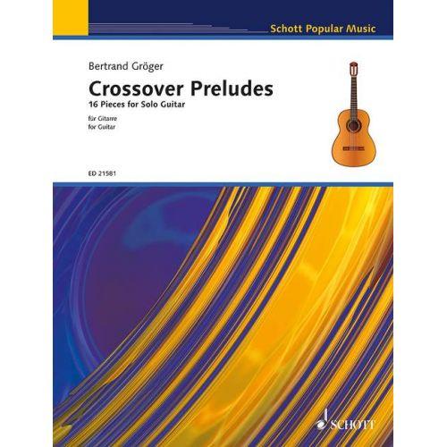 SCHOTT GROEGER B. - CROSSOVER PRELUDES - GUITARE