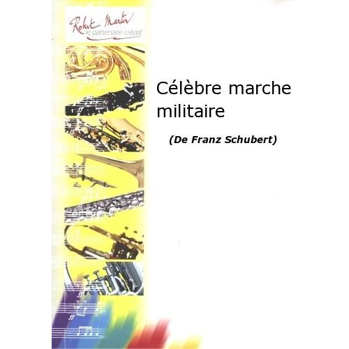 ROBERT MARTIN SCHUBERT F. - CÉLÈBRE MARCHE MILITAIRE