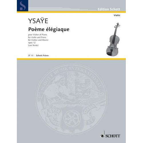 SCHOTT YSAYE EUGENE - POÈME ELEGIAQUE OP. 12 - VIOLIN AND PIANO