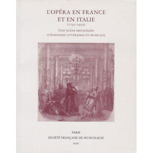 SOCIETE FRANCAISE MUSICOLOG LACOMBE H. (DIR.) - L'OPERA EN FRANCE ET EN ITALIE (1791-1925)