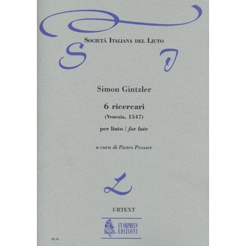 UT ORPHEUS GINZTLER SIMON - 6 RICERCARI (VENEZIA 1547) - LUTE