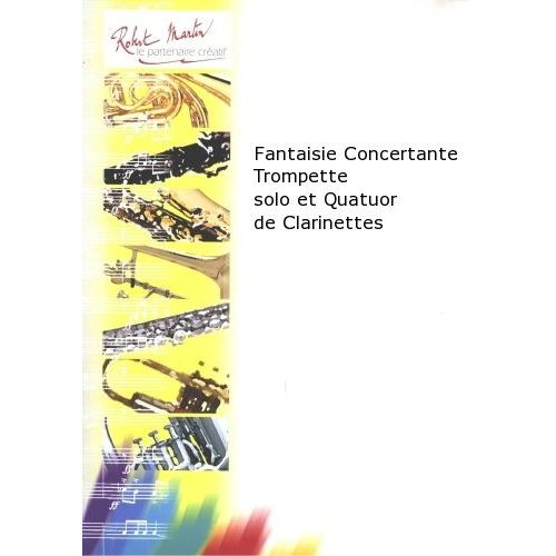 ROBERT MARTIN CHEBROU M. - FANTAISIE CONCERTANTE TROMPETTE SOLO ET QUATUOR DE CLARINETTES