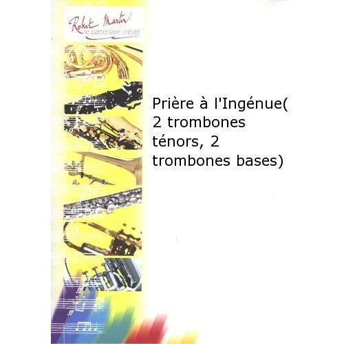 ROBERT MARTIN DULAUROY G. - PRIÈRE À L'INGÉNUE (2 TROMBONES TÉNORS, 2 TROMBONES BASES)