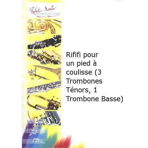 ROBERT MARTIN NISSIM M. - RIFIFI POUR UN PIED À COULISSE (3 TROMBONES TÉNORS, 1 TROMBONE BASSE)