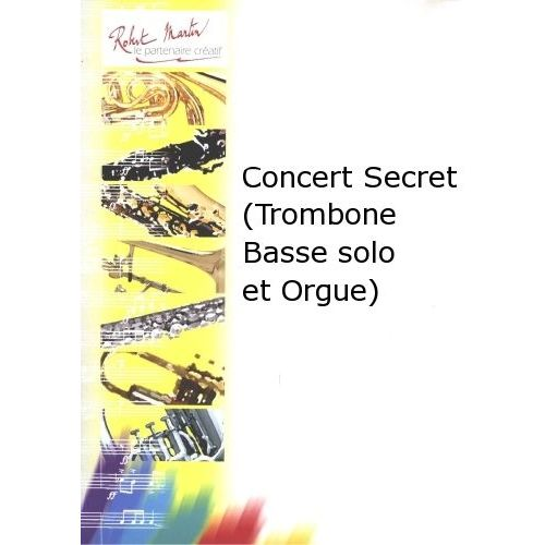 ROBERT MARTIN NISSIM M. - CONCERT SECRET (TROMBONE BASSE SOLO ET ORGUE)
