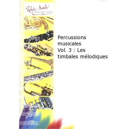 ROBERT MARTIN COURTIOUX J. - PERCUSSIONS MUSICALES VOL.3 : LES TIMBALES MÉLODIQUES