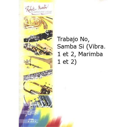 ROBERT MARTIN COURTIOUX J. - TRABAJO NO, SAMBA SI ( VIBRAPHONE 1 ET 2, MARIMBA 1 ET 2)