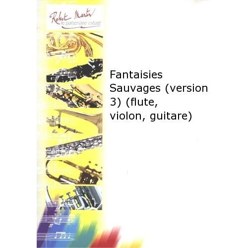 ROBERT MARTIN LOURIVAL S. - FANTAISIES SAUVAGES (VERSION 3)