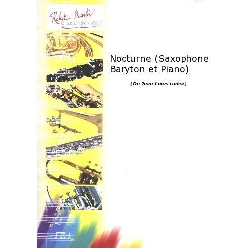 ROBERT MARTIN CADEE J.L. - NOCTURNE (SAXOPHONE BARYTON ET PIANO)