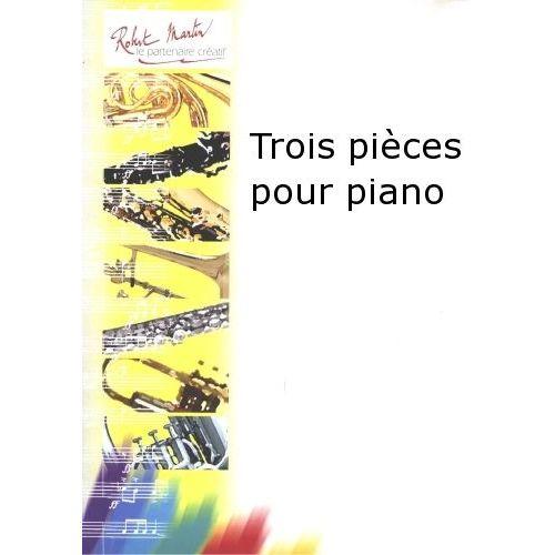 ROBERT MARTIN TROIS PIÈCES POUR PIANO