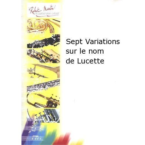 ROBERT MARTIN LEGRAND M. - SEPT VARIATIONS SUR LE NOM DE LUCETTE