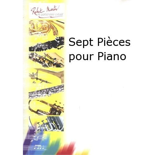 ROBERT MARTIN THILLOY P. - SEPT PIÈCES POUR PIANO