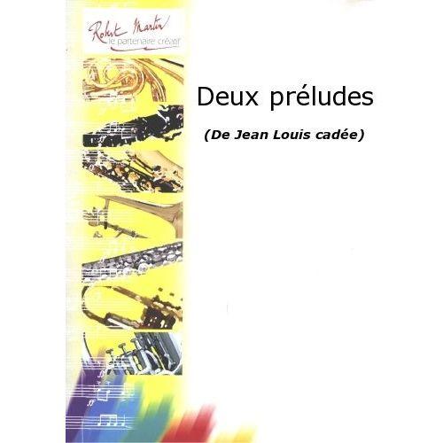 ROBERT MARTIN CADEE J.L. - DEUX PRÉLUDES