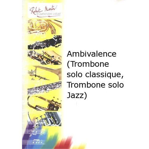 ROBERT MARTIN DEFAYE J.M. - AMBIVALENCE (TROMBONE SOLO CLASSIQUE, TROMBONE SOLO JAZZ)