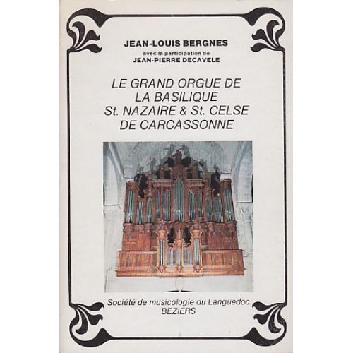SML EDITIONS BERGNES J. L. - LE GRAND ORGUE DE LA BASILIQUE ST. NAZAIRE & ST. CELSE DE CARCASSONNE