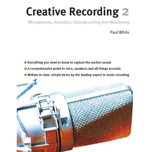MUSIC SALES CREATIVE RECORDING 2 MICROPHONES, ACOUSTICS, SOUNDPROOFING AND MONITO -