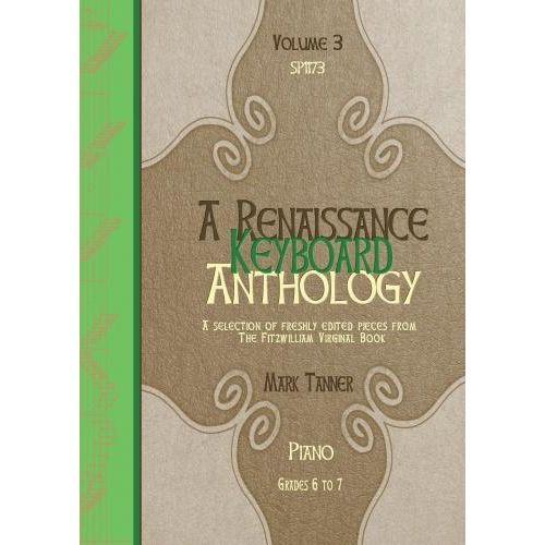SPARTAN PRESS MUSIC A RENAISSANCE KEYBOARD ANTHOLOGY. VOL. 3. GRADES 6-7