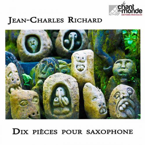 CHANT DU MONDE RICHARD JEAN-CHARLES - DIX PIECES POUR SAXOPHONE