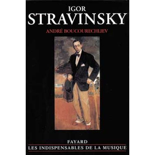 FAYARD BOUCOURECHLIEV ANDRE - IGOR STRAVINSKY (LIVRE RELIE)