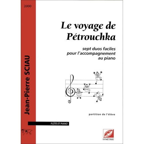 SYMETRIE SCIAU J.P. - LE VOYAGE DE PÉTROUCHKA. SEPT DUOS FACILES POUR L'ACCOMPAGNEMENT AU PIANO - FLUTE