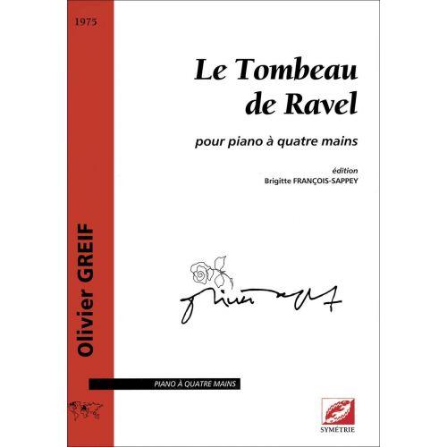 SYMETRIE GREIF O. - FRANCOIS-SAPPEY B. - LE TOMBEAU DE RAVEL, POUR PIANO À QUATRE MAINS - PIANO
