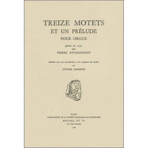 SYMETRIE ROKSETH Y. - TREIZE MOTETS ET UN PRÉLUDE POUR ORGUE, PARUS EN 1531 CHEZ PIERRE ATTAINGNANT - ORGUE